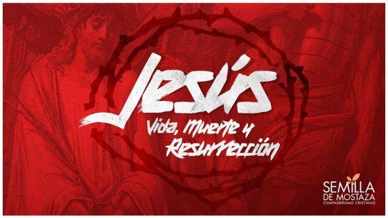 Jesús Vida, Muerte y Resurrección